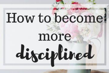 become more disciplined
